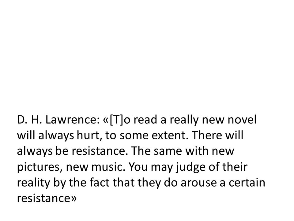 D. H. Lawrence: «[T]o read a really new novel will always hurt, to some extent.